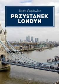 Przystanek Londyn - Wąsowicz Jacek