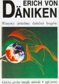 von Daniken E. - Wszyscy jesteśmy dziećmi Bogów: gdyby groby mogły mów