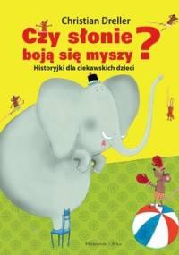 Czy słonie boją się myszy? Historyjki dla ciekawskich dzieci - Dreller Christian