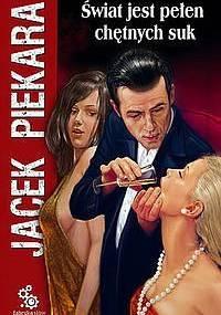 Świat jest pełen chętnych suk - Piekara Jacek