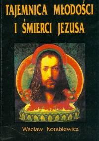 Wacław Korabiewicz - Tajemnica młodości i śmierci Jezusa [eBook PL]