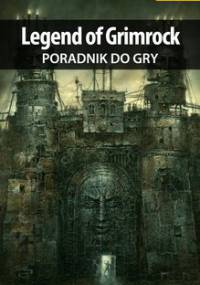 Legend of Grimrock - poradnik do gry - Kulka Piotr MaxiM