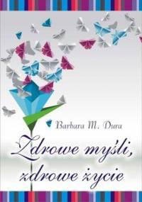 Zdrowe myśli, zdrowe życie - Dura Barbara M.