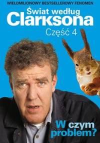 Świat według Clarksona. Część 4. W czym problem? - Clarkson Jeremy