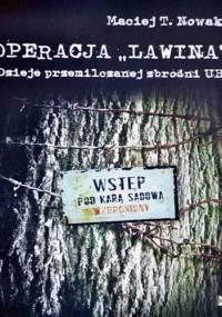 Nowak Maciej T. - Operacja Lawina. Dzieje przemilczanej zbrodni UB