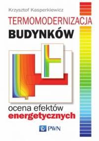 Termomodernizacja budynków. Ocena efektów energetycznych - Kasperkiewicz Krzysztof