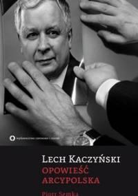 Lech Kaczyński. Opowieść arcypolska - Semka Paweł