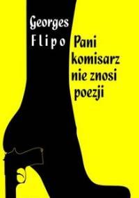 Pani komisarz nie znosi poezji - Flipo Georges