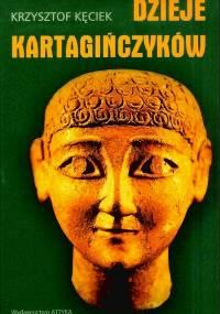 Krzysztof Kęciek - Dzieje Kartagińczyków. Historia nie zawsze ortodoksyjna [eBook PL]
