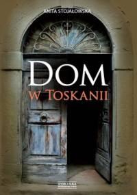 Dom w Toskanii - Stojałowska Anita