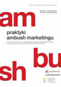 Praktyki ambush marketingu jako wyzwanie dla współczesnych organizatorów i sponsorów wielkich imprez sportowych - Piątkowska Monika, Gocłowska Sylwia