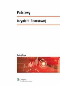 Podstawy inżynierii finansowej - Szopa Andrzej