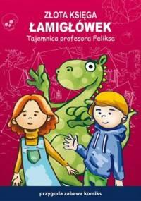 Złota księga łamigłówek. Tajemnica profesora Feliksa - Guzowska Beata, Jagielski Mateusz