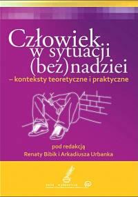 A. Urbanek, R. Bibik - Człowiek w sytuacji (bez)nadziei - konteksty teoretyczne i praktyczne (2011)