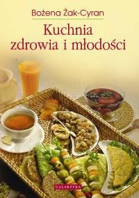 Żak-Cyran B. - Kuchnia zdrowia i młodości