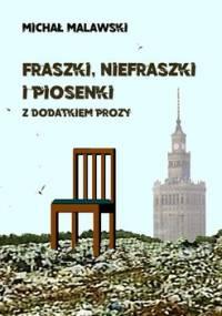 Fraszki, niefraszki i piosenki z dodatkiem prozy - Malawski Michał