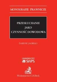 Przesłuchanie jako czynność dowodowa - Jagiełło Dariusz