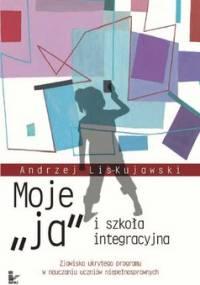 """Moje """"Ja"""" i Szkoła Integracyjna - Lis-Kujawski Andrzej"""