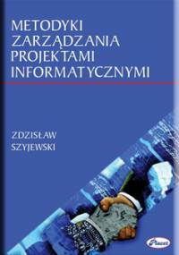 Metodyki zarządzania projektami informatycznymi - Szyjewski Zdzisław