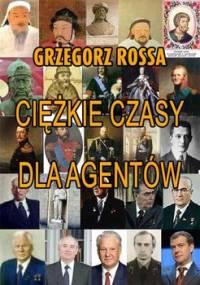 Ciężkie czasy dla agentów - Rossa Grzegorz
