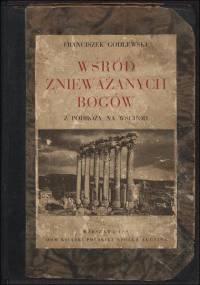 Franciszek Godlewski - Wśród znieważanych bogów. Z podróży na Wschód (1930)