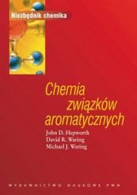 Chemia związków aromatycznych - Hepworth John D., Waring David R., Waring Michael J.