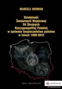 Działalność Żandarmerii Wojskowej Sił Zbrojnych Rzeczypospolitej Polskiej w systemie bezpieczeństwa państwa w latach 1999–2018 - Herman Marceli
