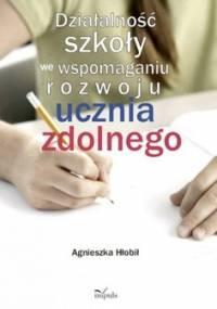Działalność szkoły we wspomaganiu rozwoju ucznia zdolnego - Hłobił Agnieszka