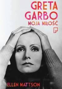 Greta Garbo - moja miłość - Mattson Ellen