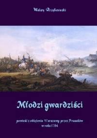 Młodzi gwardziści. Powieść z oblężenia Warszawy przez Prusaków w roku 1794 - Przyborowski Walery