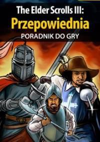 The Elder Scrolls 3: Przepowiednia - poradnik do gry - Deja Piotr Ziuziek