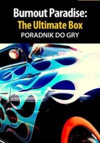 Burnout Paradise: The Ultimate Box - poradnik do gry - Grabowski Radosław eLKaeR