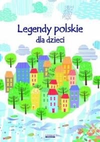 Legendy polskie dla dzieci - Korczyńska Małgorzata