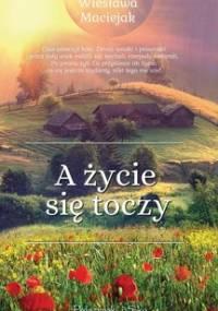 A życie się toczy - Maciejak Wiesława