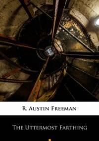 The Uttermost Farthing - Freeman Austin R.