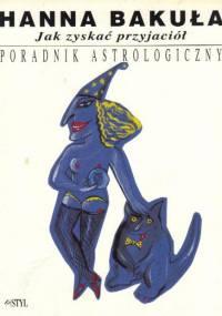 Bakuła H. - Jak zyskać przyjaciół - Poradnik Astrologiczny