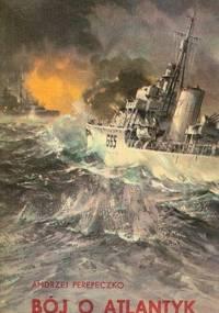Andrzej Perepeczko - Bój o Atlantyk