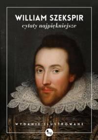 William Szekspir. Cytaty najpiękniejsze - Szekspir William