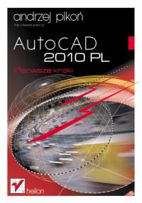 Andrzej Pikoń - AutocCAD 2010 PL. Pierwsze kroki