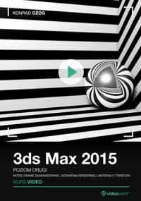 3ds Max 2015. Kurs video. Poziom drugi. Modelowanie zaawansowane, ustawienia renderingu, materiały i tekstury (VideoPoint)