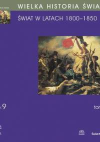 Świat w latach 1800-1850. Wielka historia świata. Tom 9 - Czekalski Tadeusz, Chwalba Andrzej, Kałwa Dobrochna, Baczkowski Michał