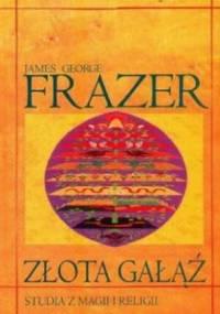 Frazer G. James - Złota gałąź (Studia z magii i religii)