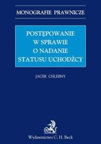 Postępowanie w Sprawie o Nadanie Statusu Uchodźcy - Chlebny Jacek
