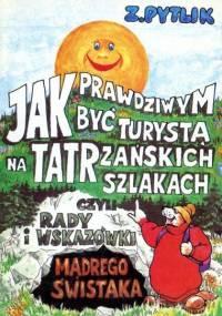 Pytlik Z. - Jak prawdziwym być turystą na Tatrzańskich Szlakach, czyli rady i wskazówki mądrego świstaka