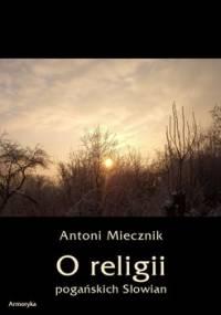 O religii pogańskich Słowian - Miecznik Antoni