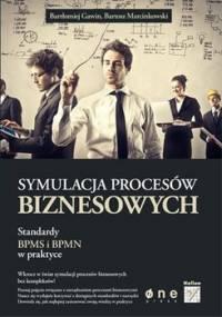 Symulacja procesów biznesowych. Standardy BPMS i BPMN w praktyce - Gawin Bartłomiej, Marcinkowski Bartosz