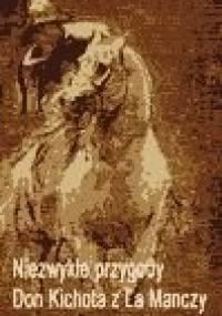 Niezwykłe przygody Don Kichota z la Manchy - De Cervantes Miguel