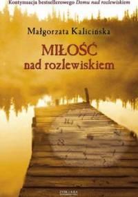 Miłość nad rozlewiskiem - Kalicińska Małgorzata