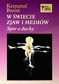 Boruń K. - W świecie zjaw i mediów - Spór o duchy