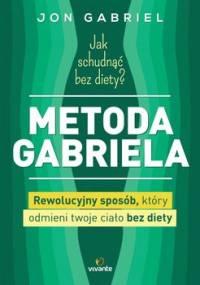 Jak schudnąć bez diety? Metoda Gabriela. Rewolucyjny sposób, który odmieni twoje ciało bez diety - Gabriel Jon